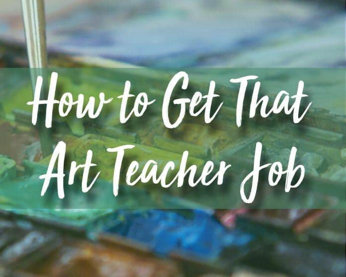 How to Get That Art Teacher Job