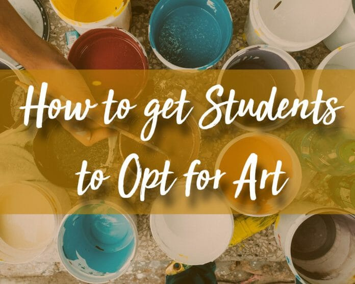 How to get students to opt for art